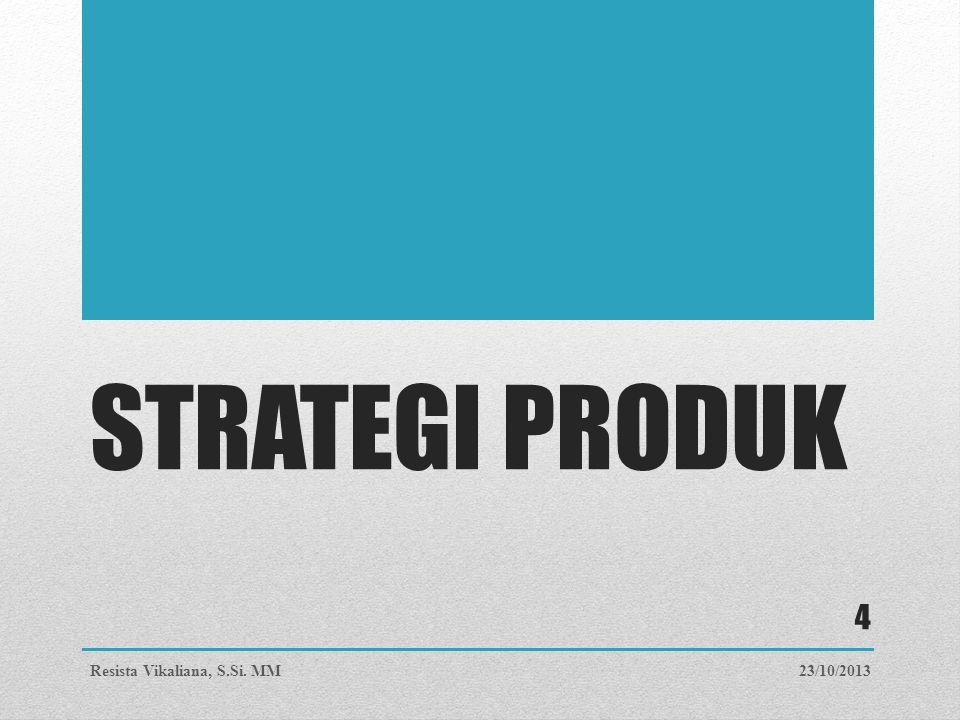 STRATEGI PRODUK 23/10/2013Resista Vikaliana, S.Si. MM 4