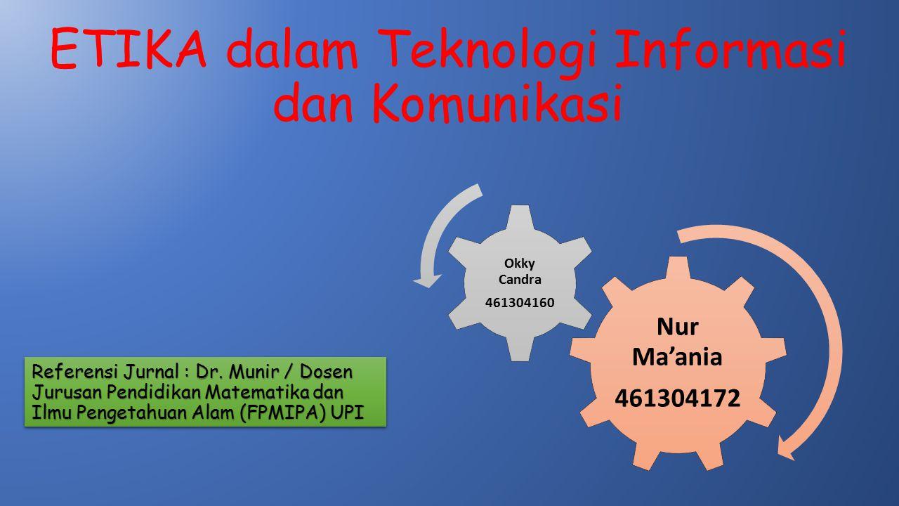 ETIKA dalam Teknologi Informasi dan Komunikasi Nur Ma'ania 461304172 Okky Candra 461304160 Referensi Jurnal : Dr. Munir / Dosen Jurusan Pendidikan Mat