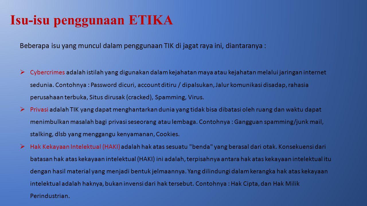 Isu-isu penggunaan ETIKA Beberapa isu yang muncul dalam penggunaan TIK di jagat raya ini, diantaranya :  Cybercrimes adalah istilah yang digunakan da