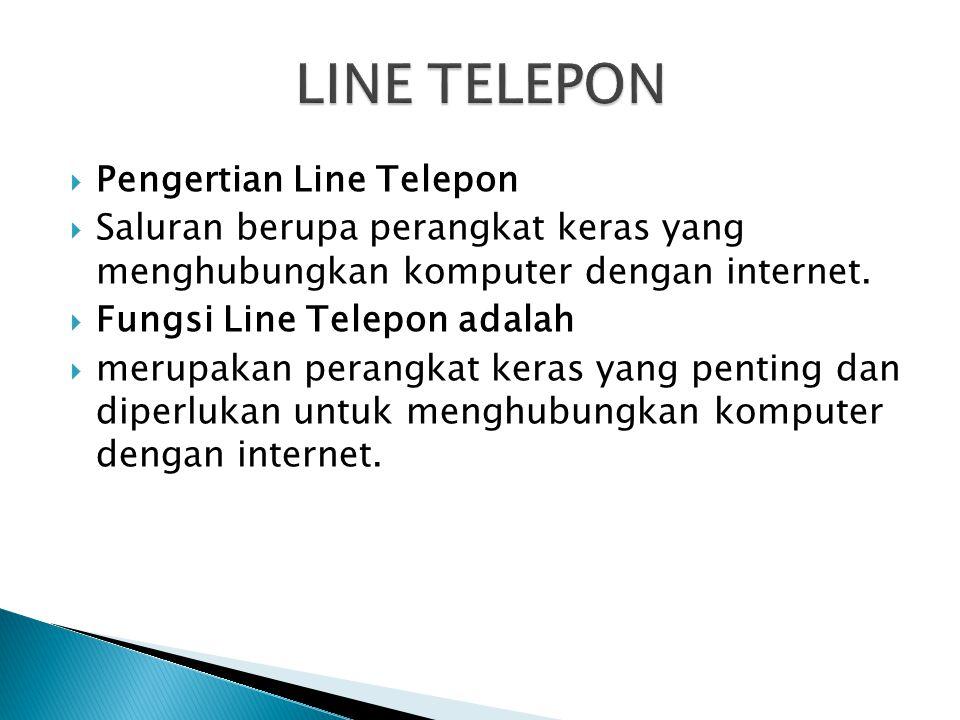  Pengertian Line Telepon  Saluran berupa perangkat keras yang menghubungkan komputer dengan internet.  Fungsi Line Telepon adalah  merupakan peran