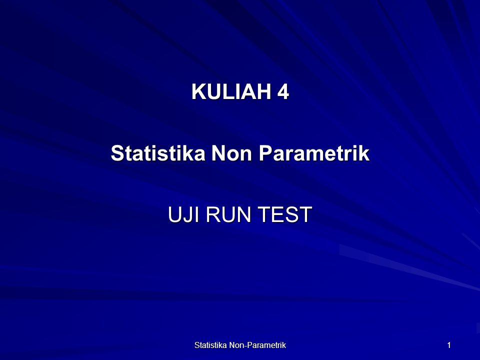 KULIAH 4 Statistika Non Parametrik UJI RUN TEST Statistika Non-Parametrik 1