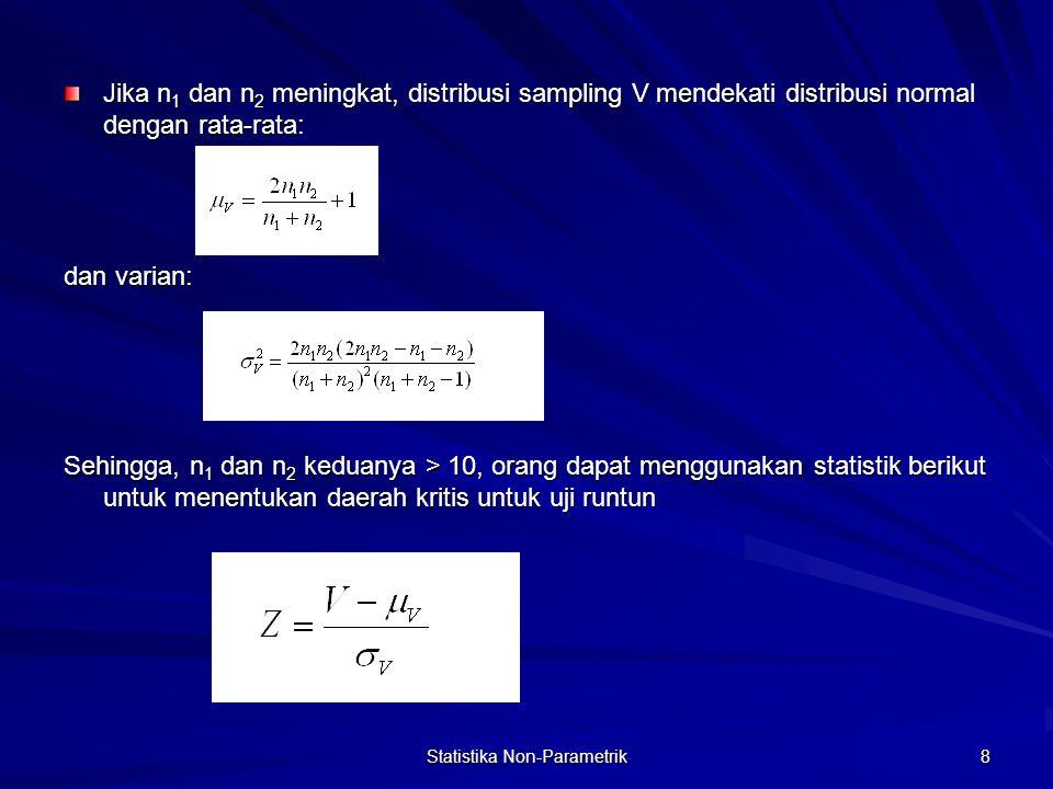 Statistika Non-Parametrik 8 Jika n 1 dan n 2 meningkat, distribusi sampling V mendekati distribusi normal dengan rata-rata: dan varian: Sehingga, n 1