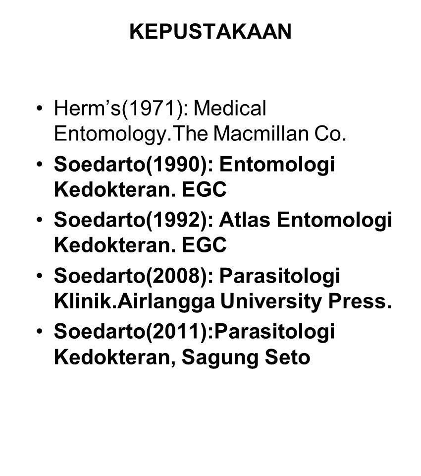 KEPUSTAKAAN Herm's(1971): Medical Entomology.The Macmillan Co. Soedarto(1990): Entomologi Kedokteran. EGC Soedarto(1992): Atlas Entomologi Kedokteran.