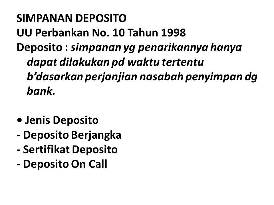 SIMPANAN DEPOSITO UU Perbankan No. 10 Tahun 1998 Deposito : simpanan yg penarikannya hanya dapat dilakukan pd waktu tertentu b'dasarkan perjanjian nas