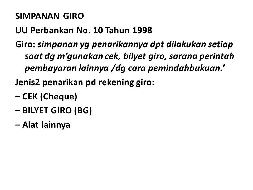 SIMPANAN GIRO UU Perbankan No. 10 Tahun 1998 Giro: simpanan yg penarikannya dpt dilakukan setiap saat dg m'gunakan cek, bilyet giro, sarana perintah p