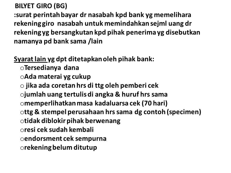 BILYET GIRO (BG) :surat perintah bayar dr nasabah kpd bank yg memelihara rekening giro nasabah untuk memindahkan sejml uang dr rekening yg bersangkuta