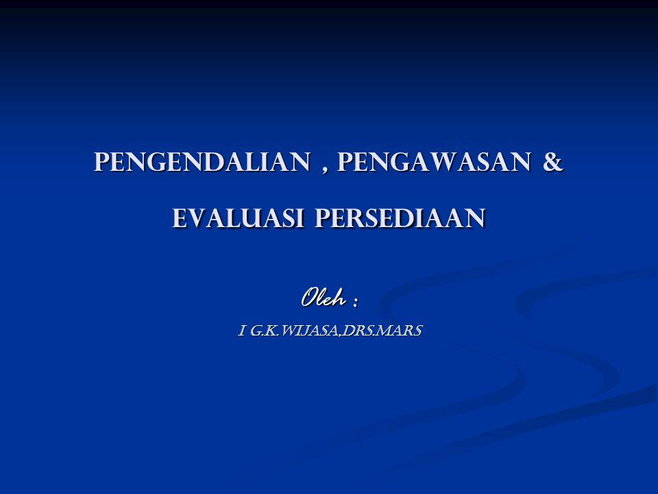 Pengendalian, Pengawasan & Evaluasi Persediaan Oleh : I G.K.Wijasa,Drs.MARS