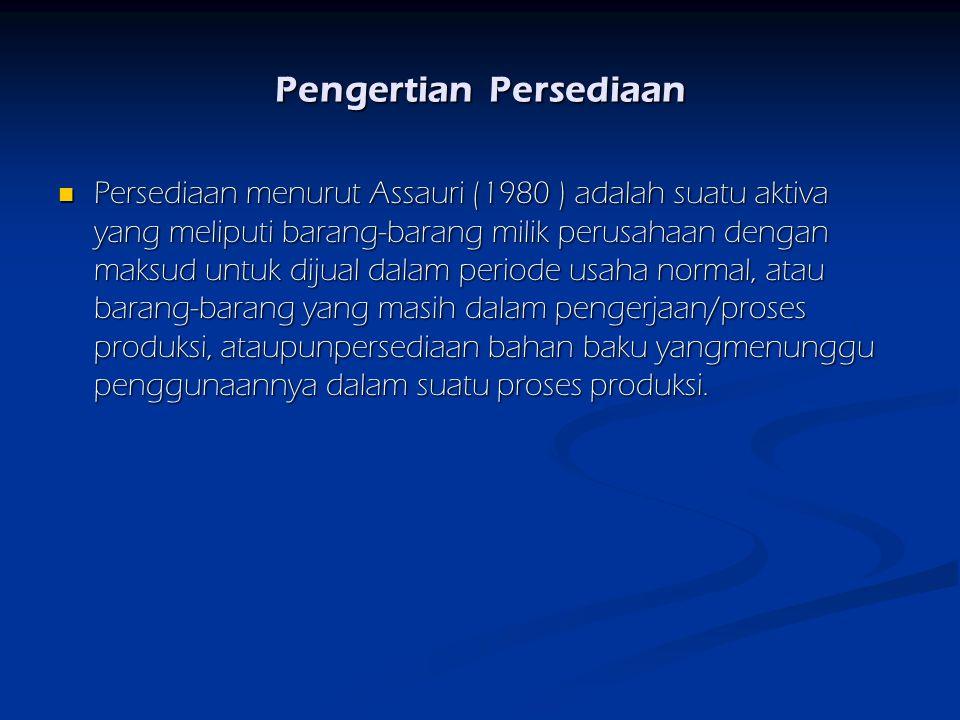 Pengertian Persediaan Persediaan menurut Assauri (1980 ) adalah suatu aktiva yang meliputi barang-barang milik perusahaan dengan maksud untuk dijual dalam periode usaha normal, atau barang-barang yang masih dalam pengerjaan/proses produksi, ataupunpersediaan bahan baku yangmenunggu penggunaannya dalam suatu proses produksi.