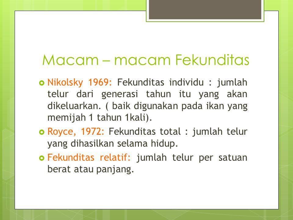 Macam – macam Fekunditas  Nikolsky 1969: Fekunditas individu : jumlah telur dari generasi tahun itu yang akan dikeluarkan. ( baik digunakan pada ikan