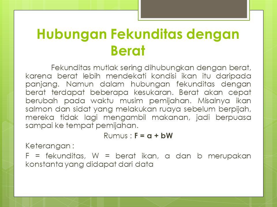 Hubungan Fekunditas dengan Berat Fekunditas mutlak sering dihubungkan dengan berat, karena berat lebih mendekati kondisi ikan itu daripada panjang. Na