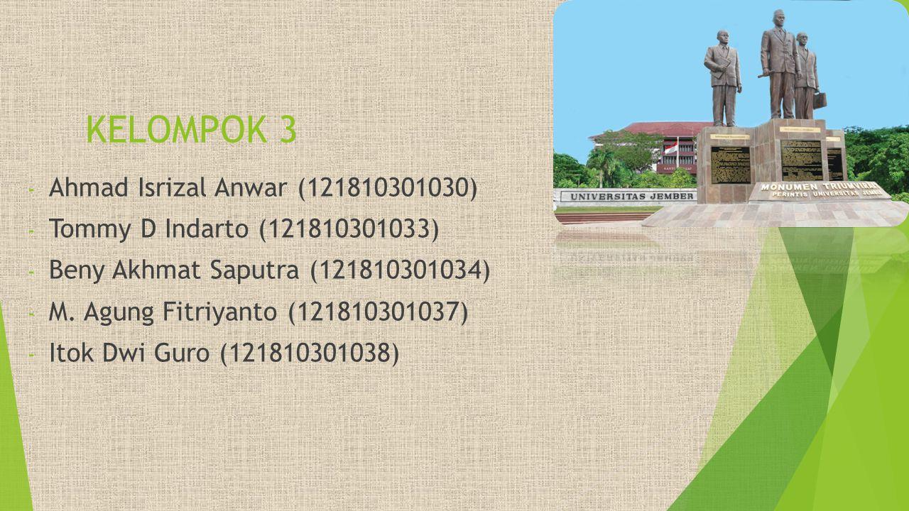 KELOMPOK 3 - Ahmad Isrizal Anwar (121810301030) - Tommy D Indarto (121810301033) - Beny Akhmat Saputra (121810301034) - M. Agung Fitriyanto (121810301