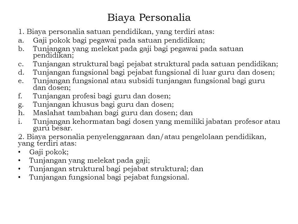 Biaya Personalia 1. Biaya personalia satuan pendidikan, yang terdiri atas: a.Gaji pokok bagi pegawai pada satuan pendidikan; b.Tunjangan yang melekat