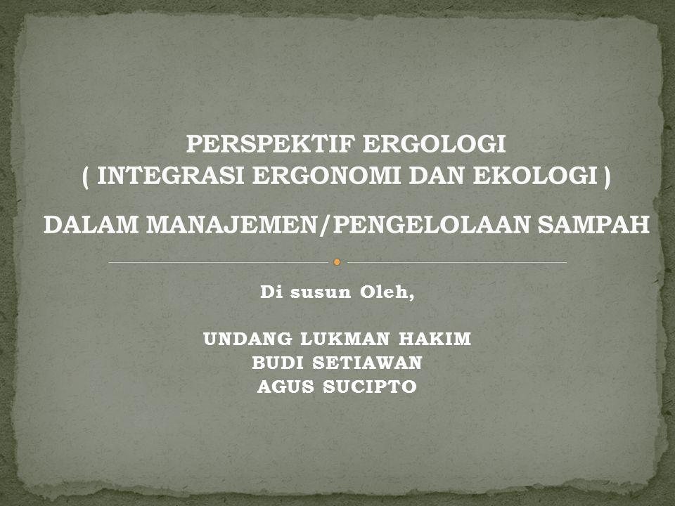 Ergologi Ergologi adalah penggabungan disiplin ilmu ergonomi dengan disiplin ilmu ekologi.