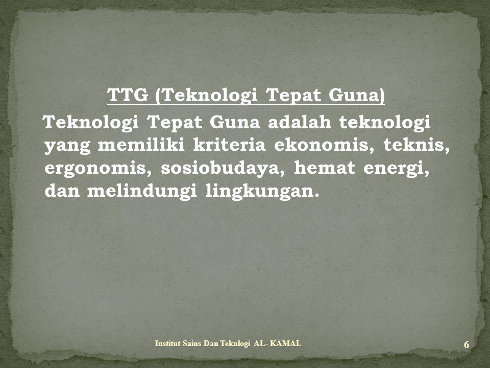 TTG (Teknologi Tepat Guna) Teknologi Tepat Guna adalah teknologi yang memiliki kriteria ekonomis, teknis, ergonomis, sosiobudaya, hemat energi, dan me