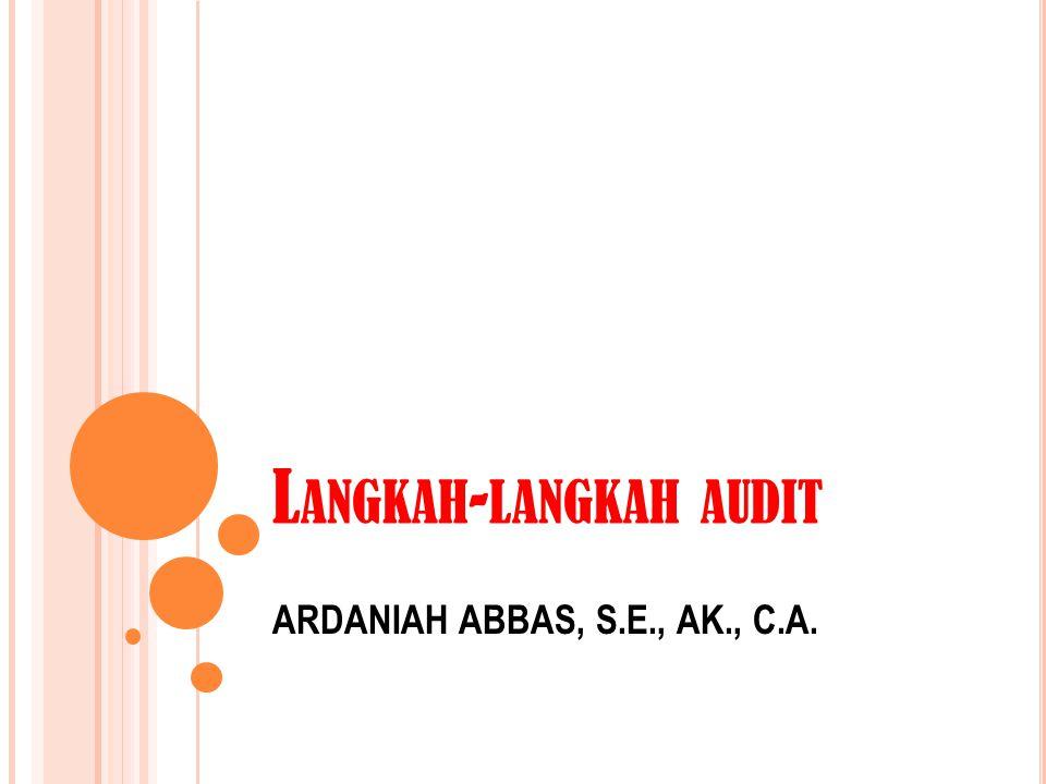 L ANGKAH - LANGKAH AUDIT ARDANIAH ABBAS, S.E., AK., C.A.