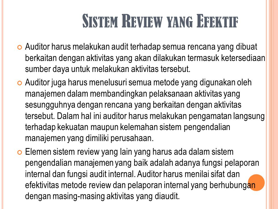 S ISTEM R EVIEW YANG E FEKTIF Auditor harus melakukan audit terhadap semua rencana yang dibuat berkaitan dengan aktivitas yang akan dilakukan termasuk