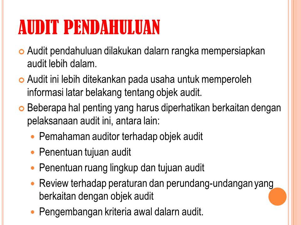 AUDIT PENDAHULUAN Audit pendahuluan dilakukan dalarn rangka mempersiapkan audit lebih dalam. Audit ini lebih ditekankan pada usaha untuk memperoleh in