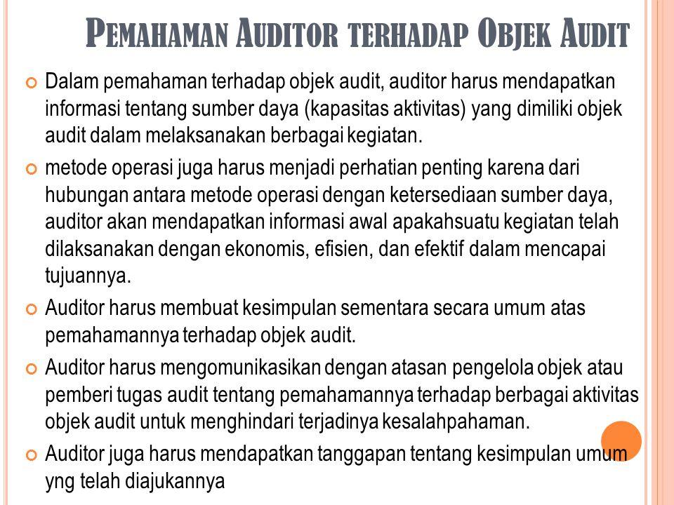 P EMAHAMAN A UDITOR TERHADAP O BJEK A UDIT Dalam pemahaman terhadap objek audit, auditor harus mendapatkan informasi tentang sumber daya (kapasitas ak
