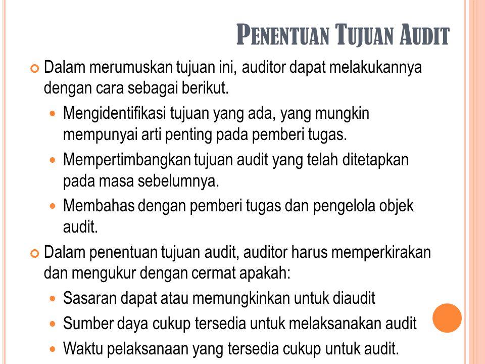 P ENENTUAN T UJUAN A UDIT Dalam merumuskan tujuan ini, auditor dapat melakukannya dengan cara sebagai berikut. Mengidentifikasi tujuan yang ada, yang
