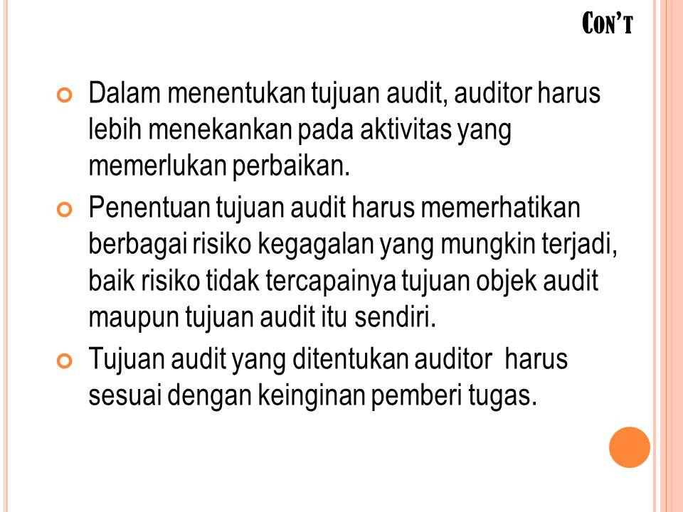 C ON ' T Dalam menentukan tujuan audit, auditor harus lebih menekankan pada aktivitas yang memerlukan perbaikan. Penentuan tujuan audit harus memerhat