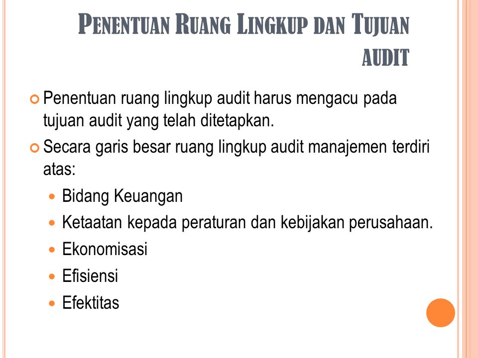 P ENENTUAN R UANG L INGKUP DAN T UJUAN AUDIT Penentuan ruang lingkup audit harus mengacu pada tujuan audit yang telah ditetapkan. Secara garis besar r
