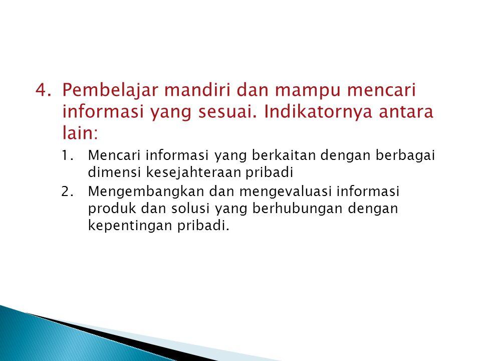 4.Pembelajar mandiri dan mampu mencari informasi yang sesuai. Indikatornya antara lain: 1.Mencari informasi yang berkaitan dengan berbagai dimensi kes
