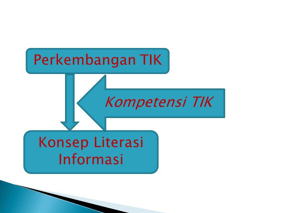 Perkembangan TIK Konsep Literasi Informasi Kompetensi TIK
