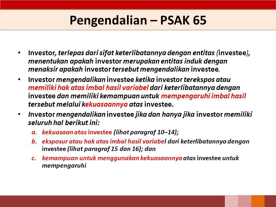 Pengendalian – PSAK 65 Investor, terlepas dari sifat keterlibatannya dengan entitas (investee), menentukan apakah investor merupakan entitas induk den