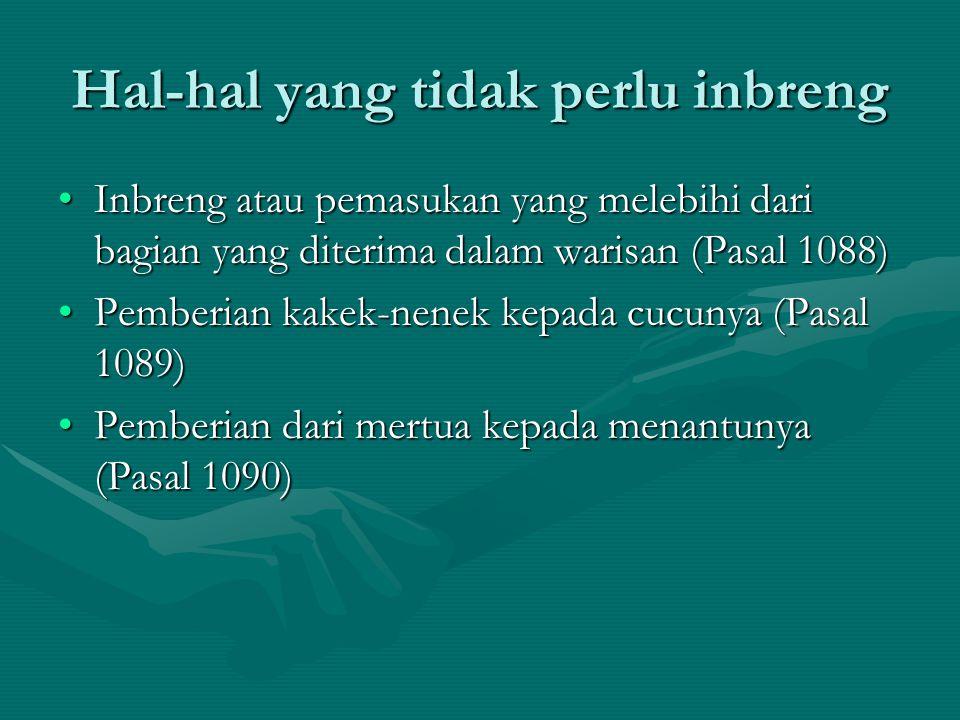 Hal-hal yang tidak perlu inbreng Inbreng atau pemasukan yang melebihi dari bagian yang diterima dalam warisan (Pasal 1088)Inbreng atau pemasukan yang