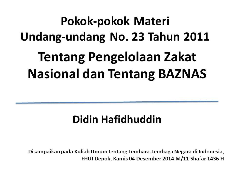 Pokok-pokok Materi Undang-undang No. 23 Tahun 2011 Tentang Pengelolaan Zakat Nasional dan Tentang BAZNAS Didin Hafidhuddin Disampaikan pada Kuliah Umu