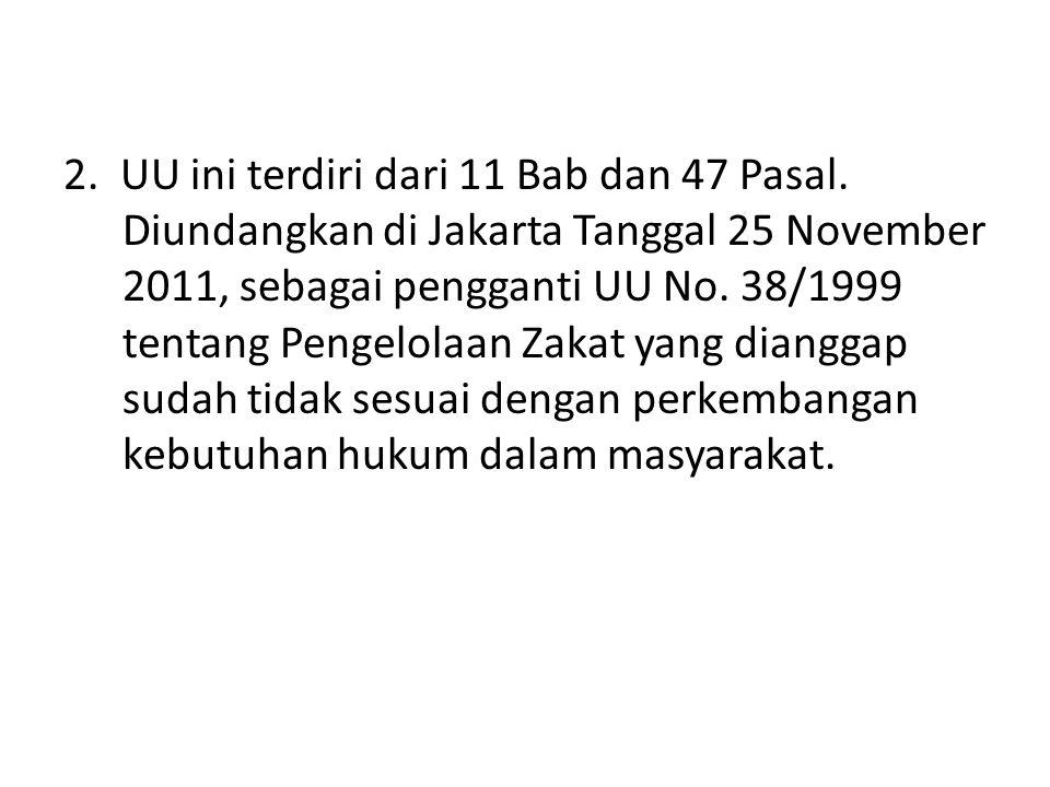 2. UU ini terdiri dari 11 Bab dan 47 Pasal. Diundangkan di Jakarta Tanggal 25 November 2011, sebagai pengganti UU No. 38/1999 tentang Pengelolaan Zaka