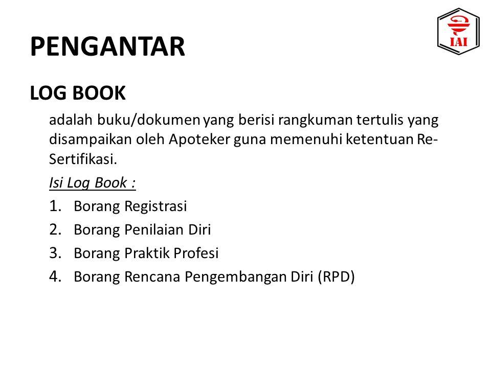 LOG BOOK adalah buku/dokumen yang berisi rangkuman tertulis yang disampaikan oleh Apoteker guna memenuhi ketentuan Re- Sertifikasi.