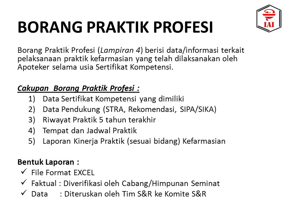 Borang Praktik Profesi (Lampiran 4) berisi data/informasi terkait pelaksanaan praktik kefarmasian yang telah dilaksanakan oleh Apoteker selama usia Sertifikat Kompetensi.