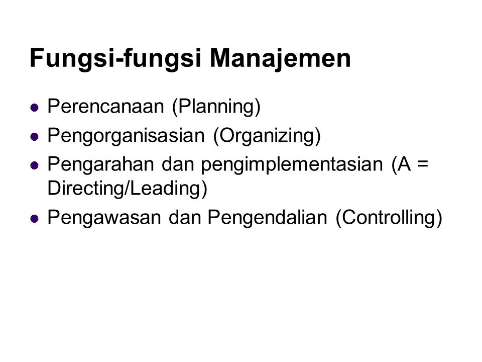 Fungsi-fungsi Manajemen Perencanaan (Planning) Pengorganisasian (Organizing) Pengarahan dan pengimplementasian (A = Directing/Leading) Pengawasan dan