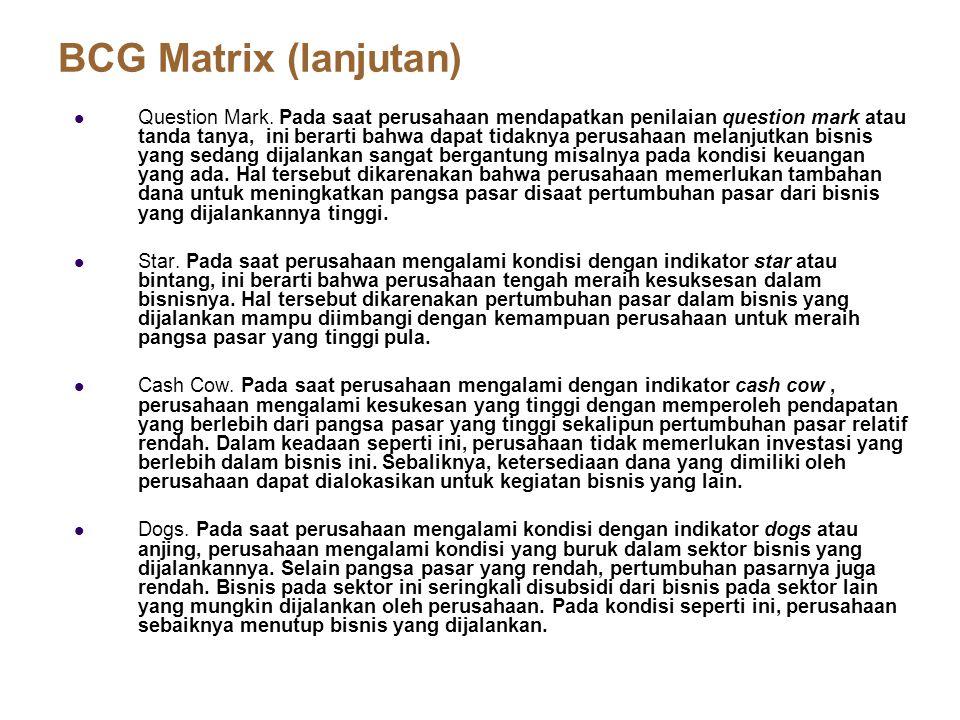 BCG Matrix (lanjutan) Question Mark. Pada saat perusahaan mendapatkan penilaian question mark atau tanda tanya, ini berarti bahwa dapat tidaknya perus