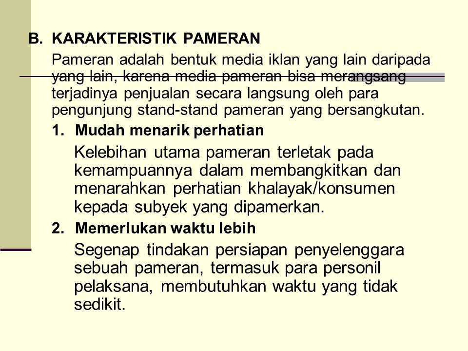B.KARAKTERISTIK PAMERAN Pameran adalah bentuk media iklan yang lain daripada yang lain, karena media pameran bisa merangsang terjadinya penjualan seca