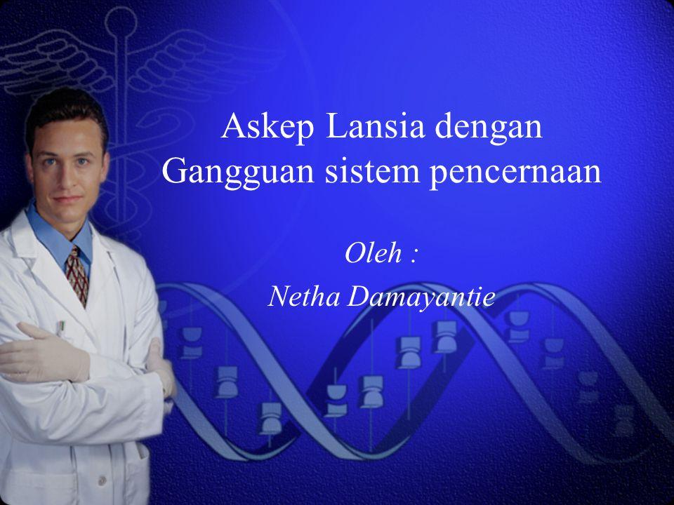 Askep Lansia dengan Gangguan sistem pencernaan Oleh : Netha Damayantie