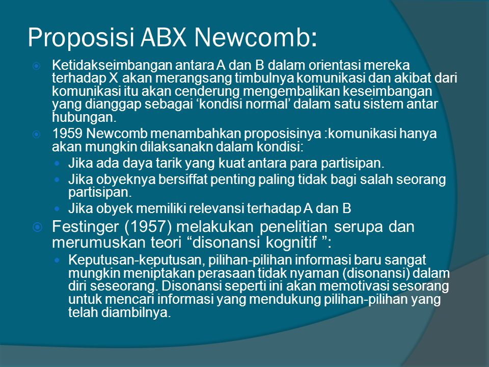 Proposisi ABX Newcomb:  Ketidakseimbangan antara A dan B dalam orientasi mereka terhadap X akan merangsang timbulnya komunikasi dan akibat dari komun