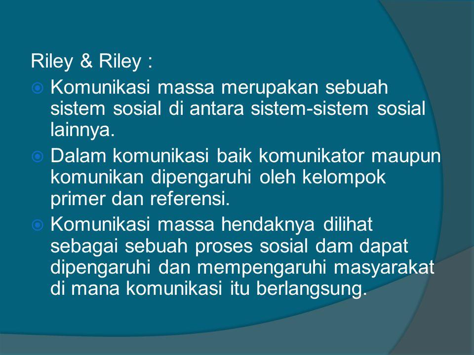 Riley & Riley :  Komunikasi massa merupakan sebuah sistem sosial di antara sistem-sistem sosial lainnya.  Dalam komunikasi baik komunikator maupun k