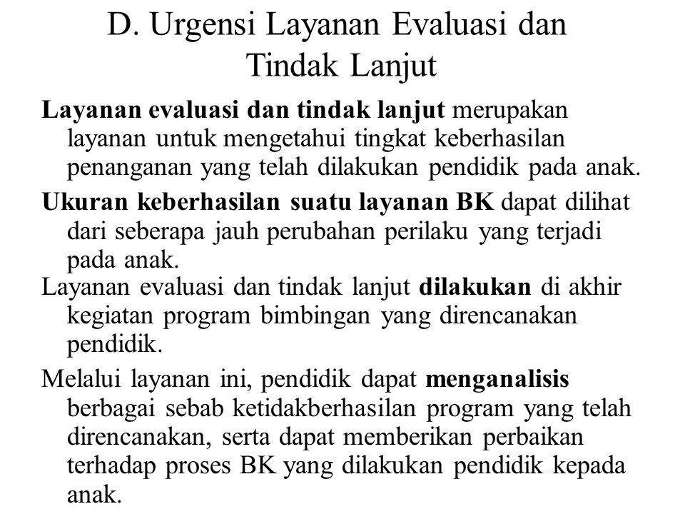 D. Urgensi Layanan Evaluasi dan Tindak Lanjut Layanan evaluasi dan tindak lanjut merupakan layanan untuk mengetahui tingkat keberhasilan penanganan ya