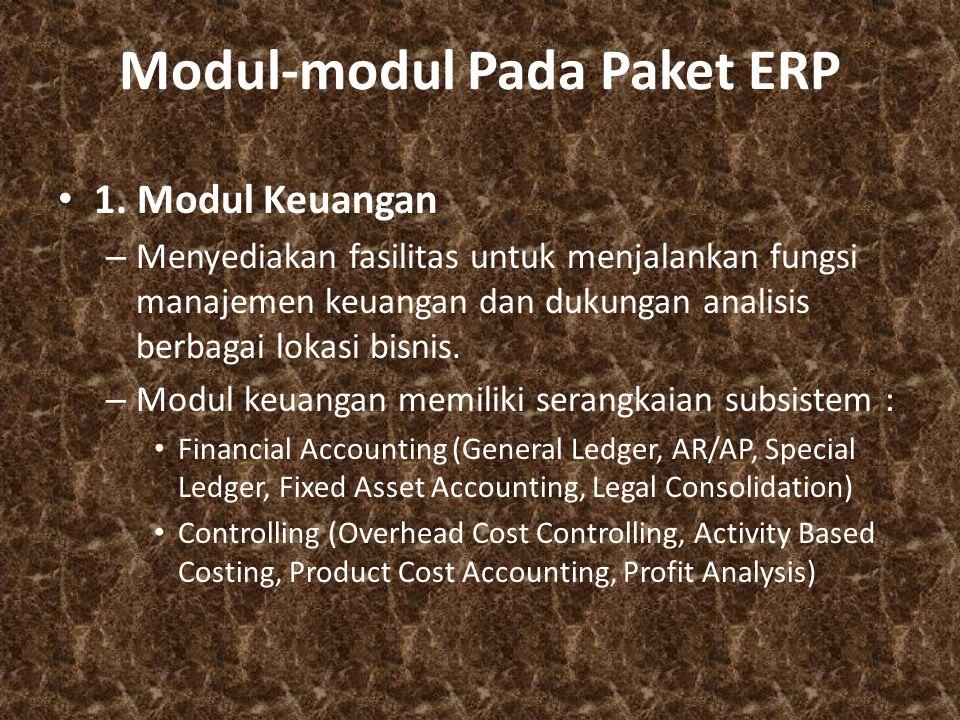 Modul-modul Pada Paket ERP 1. Modul Keuangan – Menyediakan fasilitas untuk menjalankan fungsi manajemen keuangan dan dukungan analisis berbagai lokasi