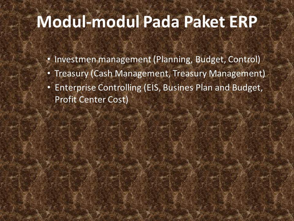 Modul-modul Pada Paket ERP Investmen management (Planning, Budget, Control) Treasury (Cash Management, Treasury Management) Enterprise Controlling (EI