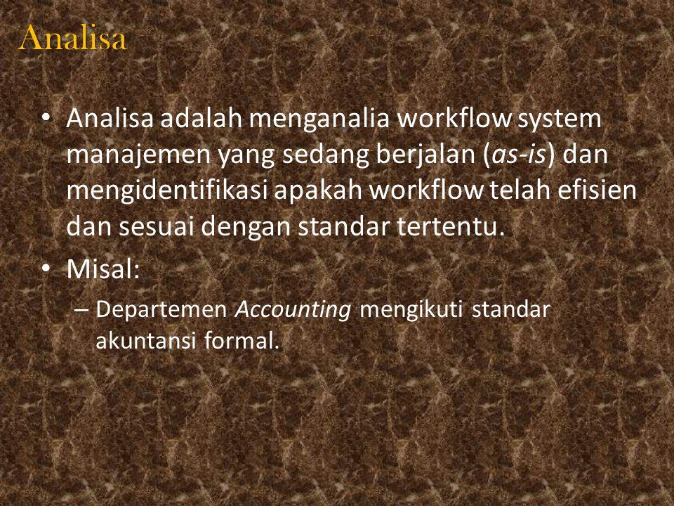 Analisa Analisa adalah menganalia workflow system manajemen yang sedang berjalan (as-is) dan mengidentifikasi apakah workflow telah efisien dan sesuai