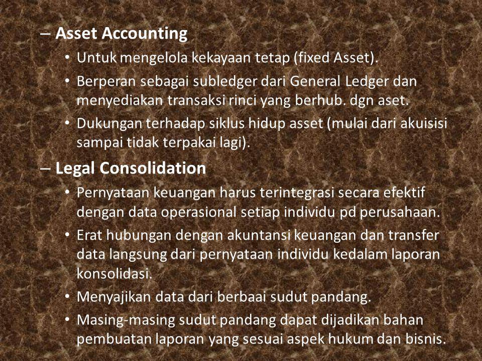 – Asset Accounting Untuk mengelola kekayaan tetap (fixed Asset). Berperan sebagai subledger dari General Ledger dan menyediakan transaksi rinci yang b
