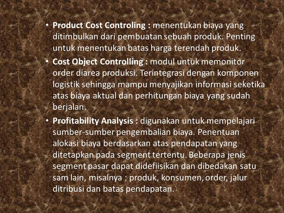 Product Cost Controling : menentukan biaya yang ditimbulkan dari pembuatan sebuah produk. Penting untuk menentukan batas harga terendah produk. Cost O