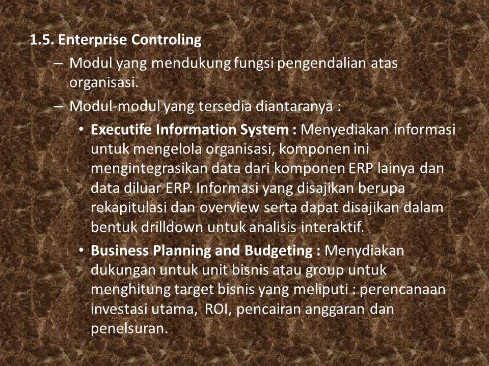 1.5. Enterprise Controling – Modul yang mendukung fungsi pengendalian atas organisasi. – Modul-modul yang tersedia diantaranya : Executife Information
