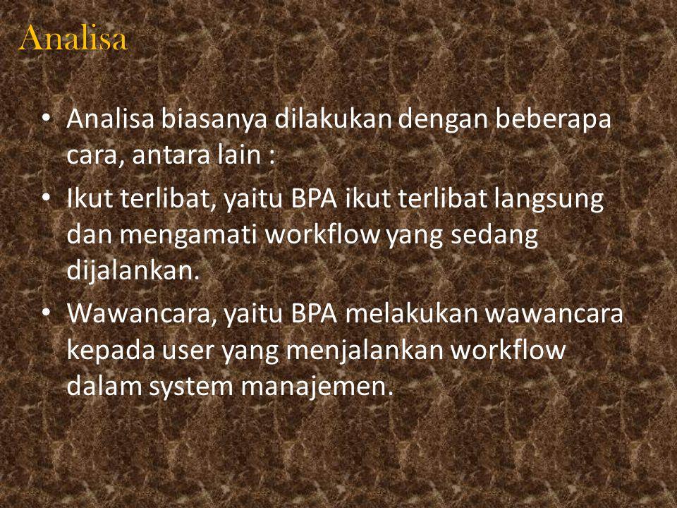 Analisa Analisa biasanya dilakukan dengan beberapa cara, antara lain : Ikut terlibat, yaitu BPA ikut terlibat langsung dan mengamati workflow yang sed