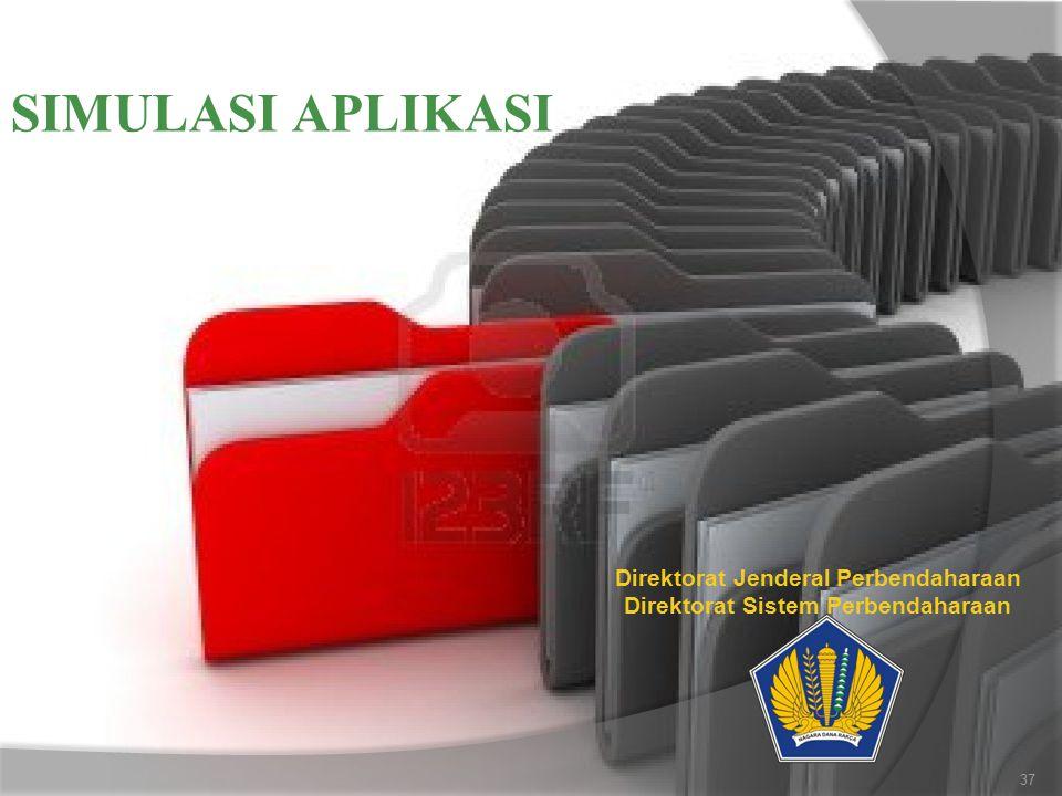 SIMULASI APLIKASI Direktorat Jenderal Perbendaharaan Direktorat Sistem Perbendaharaan 37
