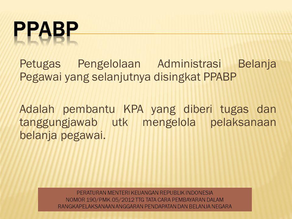 Petugas Pengelolaan Administrasi Belanja Pegawai yang selanjutnya disingkat PPABP Adalah pembantu KPA yang diberi tugas dan tanggungjawab utk mengelola pelaksanaan belanja pegawai.