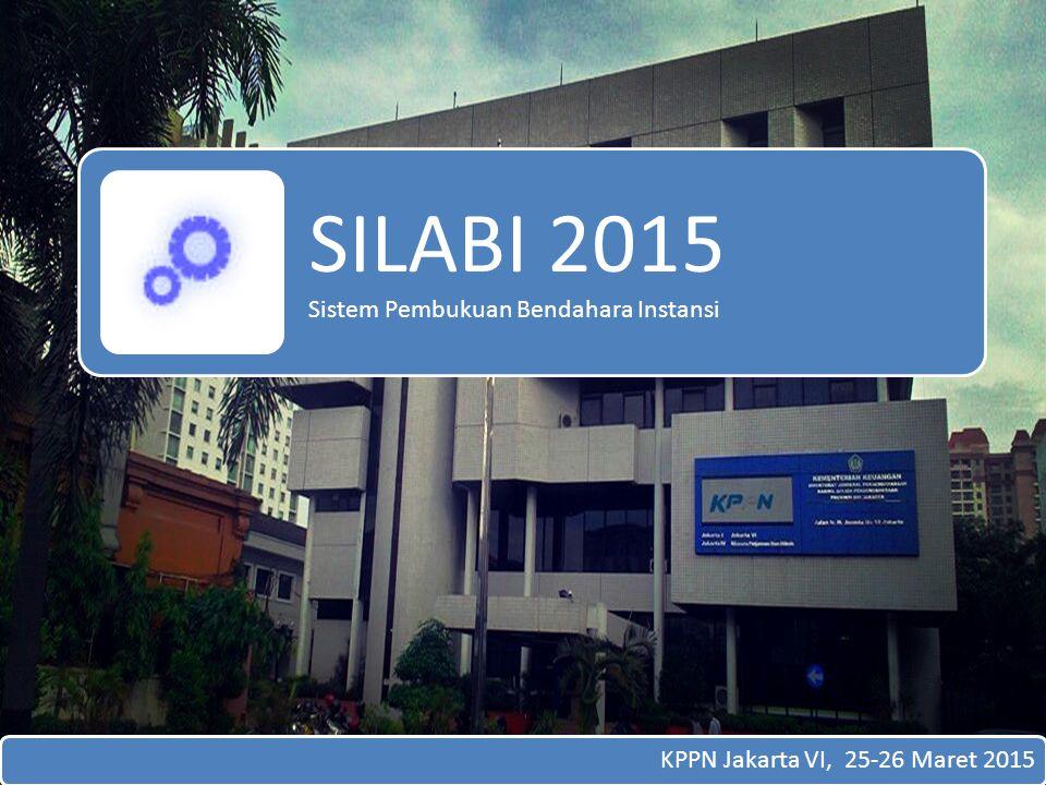 SILABI 2015 Sistem Pembukuan Bendahara Instansi KPPN Jakarta VI, 25-26 Maret 2015